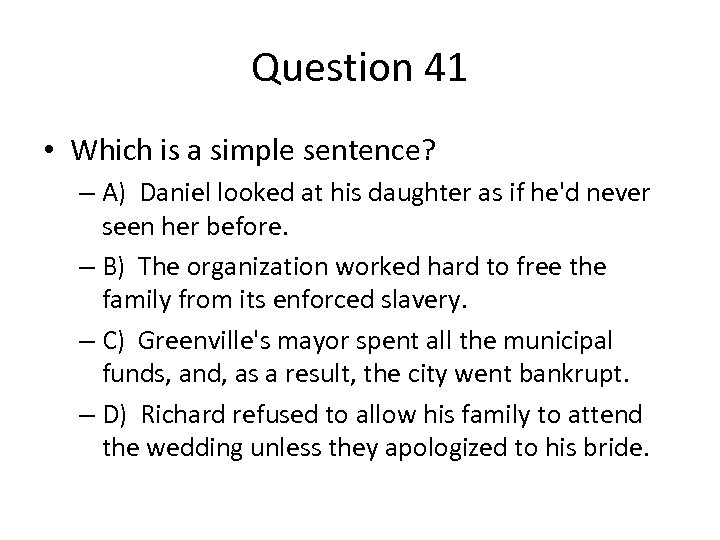 Question 41 • Which is a simple sentence? – A) Daniel looked at his