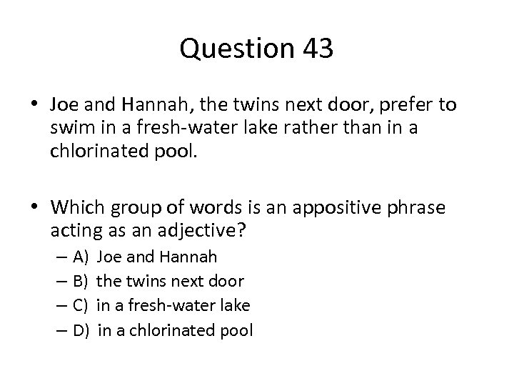 Question 43 • Joe and Hannah, the twins next door, prefer to swim in