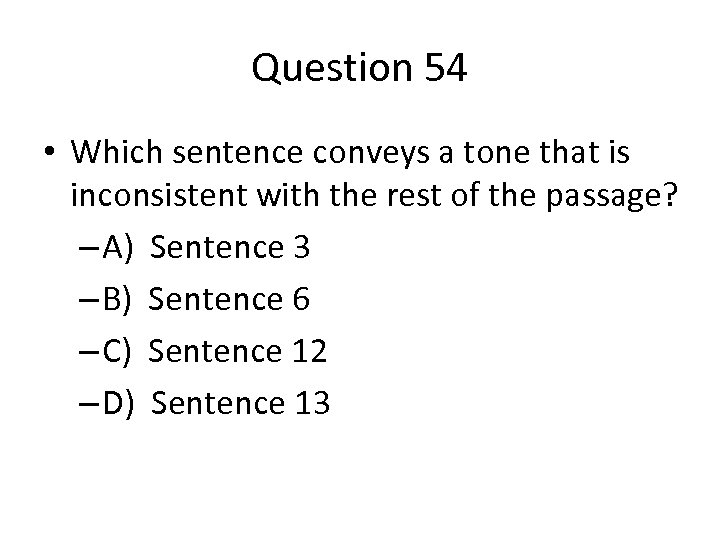Question 54 • Which sentence conveys a tone that is inconsistent with the rest