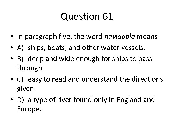 Question 61 • In paragraph five, the word navigable means • A) ships, boats,