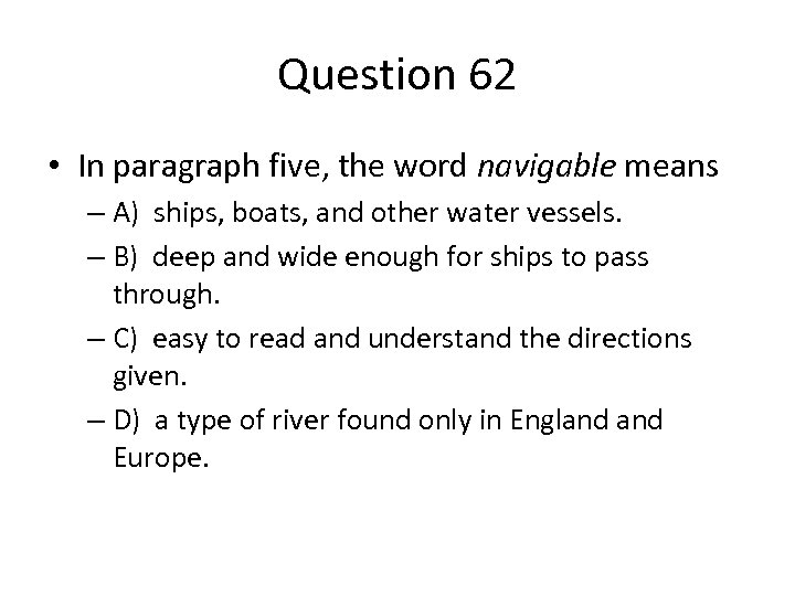 Question 62 • In paragraph five, the word navigable means – A) ships, boats,
