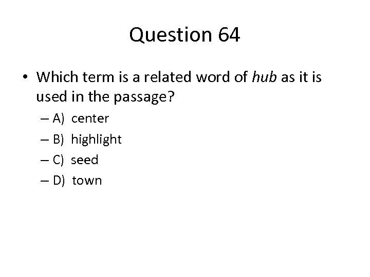 Question 64 • Which term is a related word of hub as it is