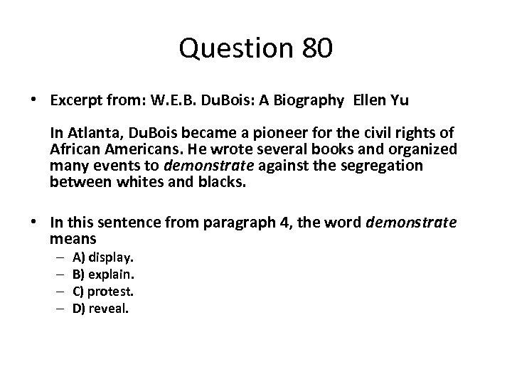 Question 80 • Excerpt from: W. E. B. Du. Bois: A Biography Ellen Yu
