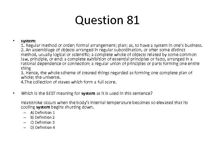 Question 81 • system: 1. Regular method or order; formal arrangement; plan; as, to