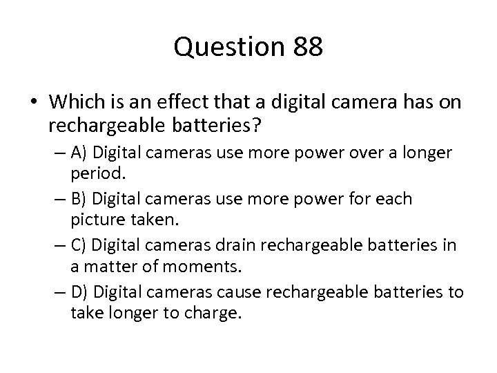 Question 88 • Which is an effect that a digital camera has on rechargeable