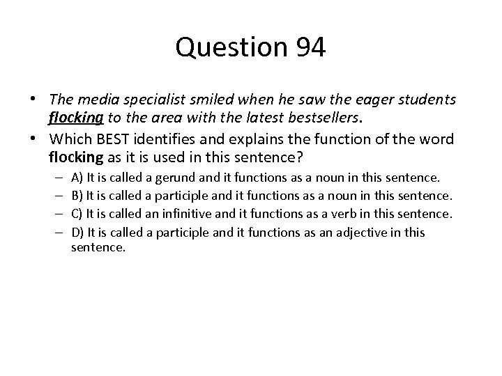 Question 94 • The media specialist smiled when he saw the eager students flocking