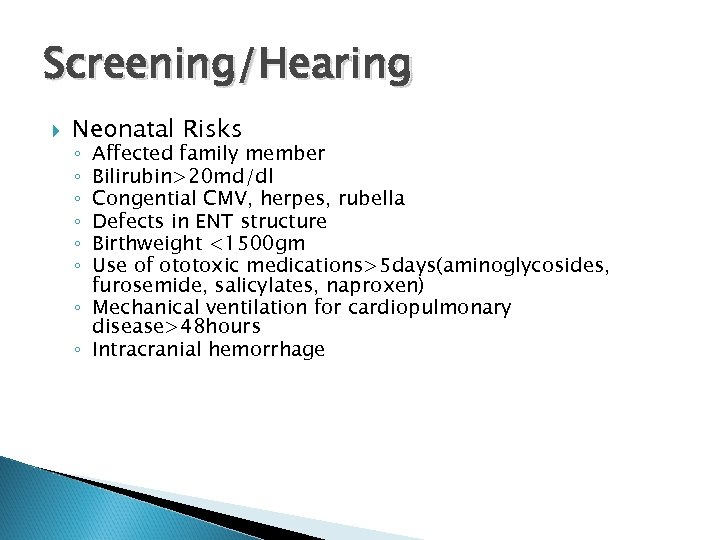 Screening/Hearing Neonatal Risks Affected family member Bilirubin>20 md/dl Congential CMV, herpes, rubella Defects in