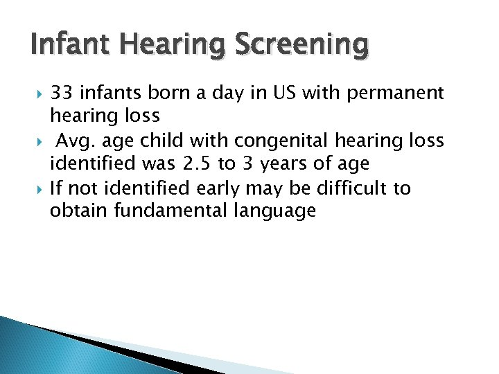 Infant Hearing Screening 33 infants born a day in US with permanent hearing loss