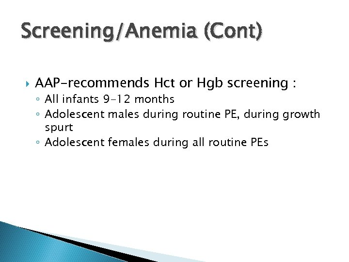 Screening/Anemia (Cont) AAP-recommends Hct or Hgb screening : ◦ All infants 9 -12 months
