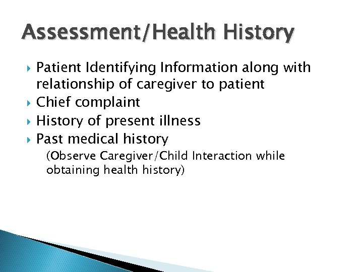 Assessment/Health History Patient Identifying Information along with relationship of caregiver to patient Chief complaint