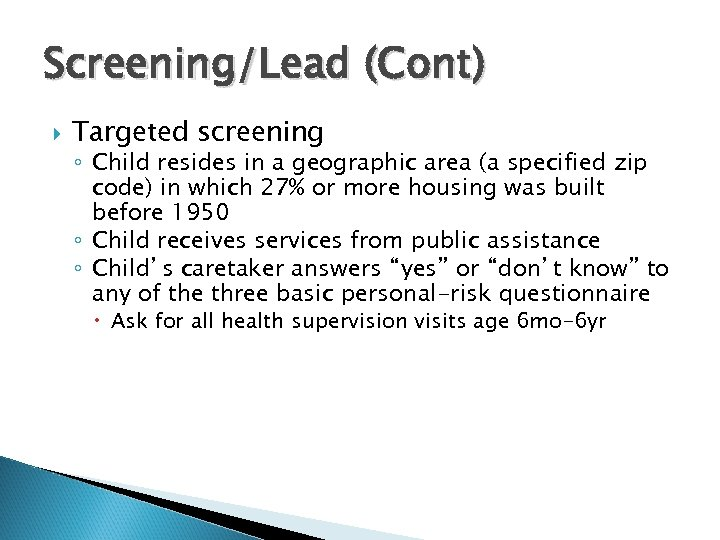 Screening/Lead (Cont) Targeted screening ◦ Child resides in a geographic area (a specified zip