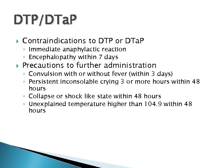 DTP/DTa. P Contraindications to DTP or DTa. P ◦ Immediate anaphylactic reaction ◦ Encephalopathy
