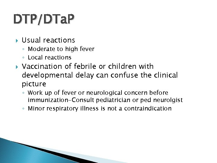 DTP/DTa. P Usual reactions ◦ Moderate to high fever ◦ Local reactions Vaccination of