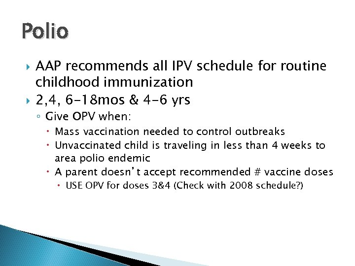 Polio AAP recommends all IPV schedule for routine childhood immunization 2, 4, 6 -18