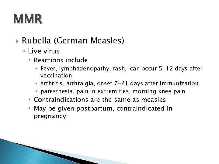 MMR Rubella (German Measles) ◦ Live virus Reactions include Fever, lymphadenopathy, rash, -can occur