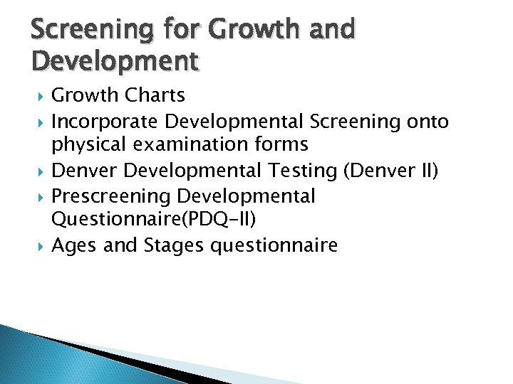 Screening for Growth and Development Growth Charts Incorporate Developmental Screening onto physical examination forms
