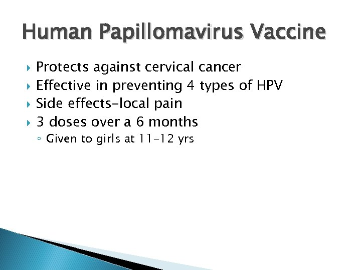 Human Papillomavirus Vaccine Protects against cervical cancer Effective in preventing 4 types of HPV