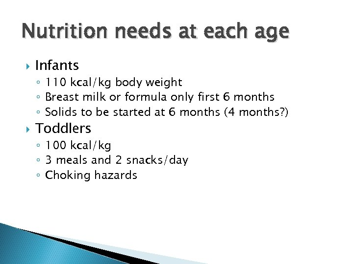 Nutrition needs at each age Infants ◦ 110 kcal/kg body weight ◦ Breast milk