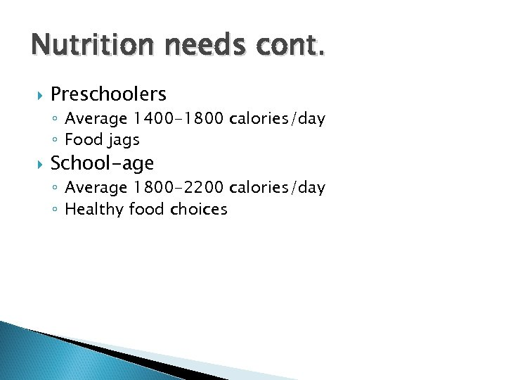 Nutrition needs cont. Preschoolers ◦ Average 1400 -1800 calories/day ◦ Food jags School-age ◦