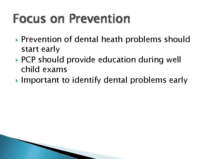 Focus on Prevention of dental heath problems should start early PCP should provide education
