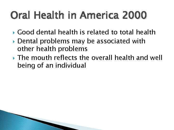 Oral Health in America 2000 Good dental health is related to total health Dental