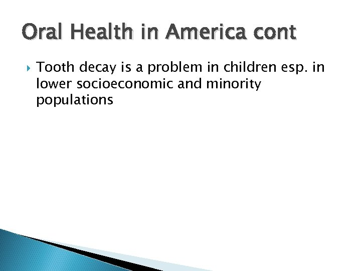 Oral Health in America cont Tooth decay is a problem in children esp. in