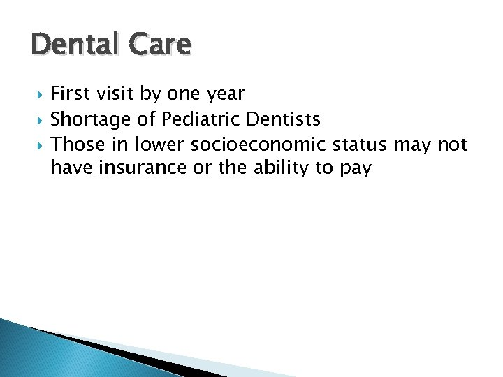 Dental Care First visit by one year Shortage of Pediatric Dentists Those in lower