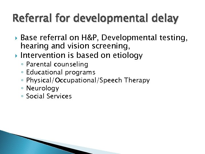 Referral for developmental delay Base referral on H&P, Developmental testing, hearing and vision screening,