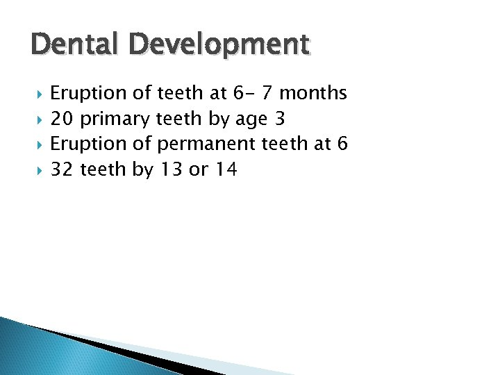 Dental Development Eruption of teeth at 6 - 7 months 20 primary teeth by