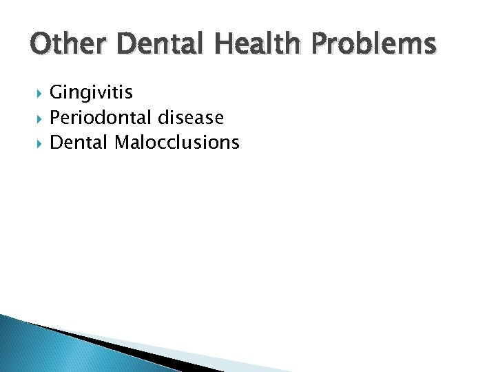 Other Dental Health Problems Gingivitis Periodontal disease Dental Malocclusions