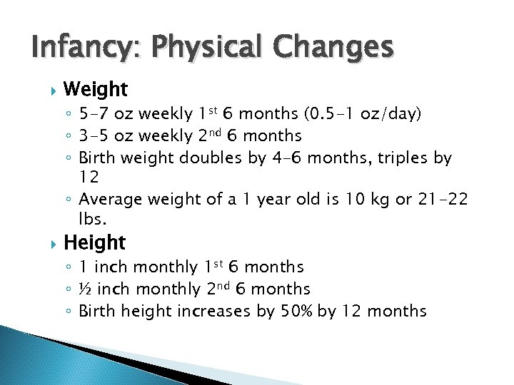 Infancy: Physical Changes Weight ◦ 5 -7 oz weekly 1 st 6 months (0.