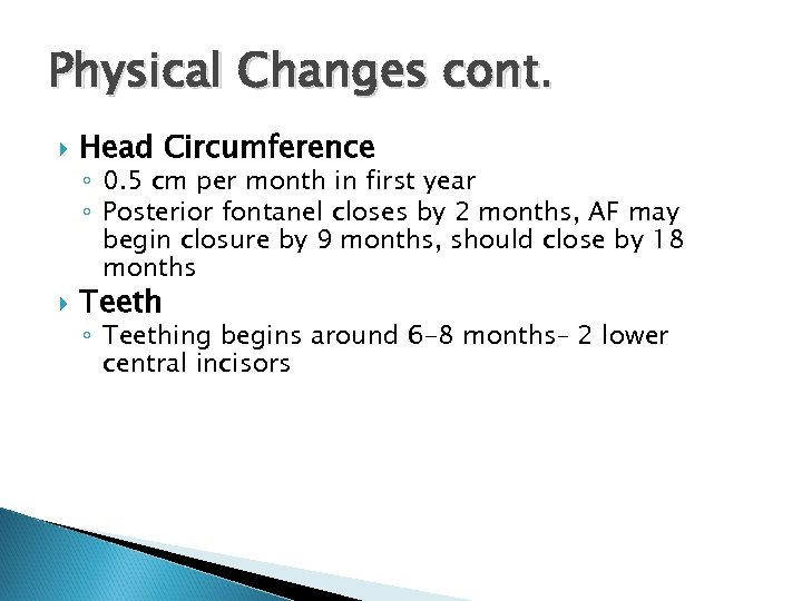 Physical Changes cont. Head Circumference ◦ 0. 5 cm per month in first year