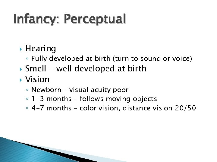 Infancy: Perceptual Hearing ◦ Fully developed at birth (turn to sound or voice) Smell