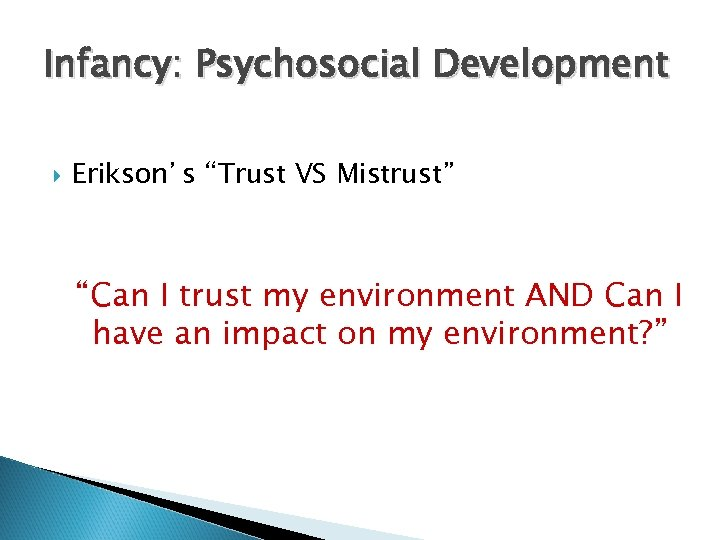"Infancy: Psychosocial Development Erikson's ""Trust VS Mistrust"" ""Can I trust my environment AND Can"