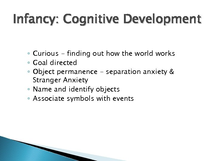 Infancy: Cognitive Development ◦ Curious - finding out how the world works ◦ Goal