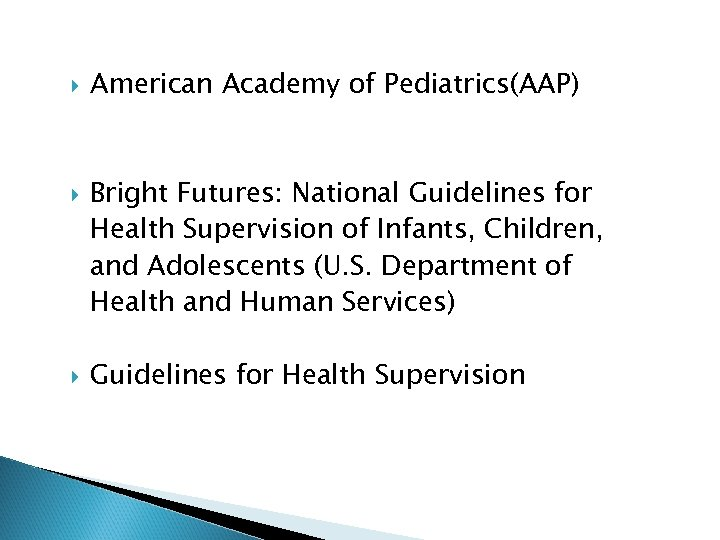 American Academy of Pediatrics(AAP) Bright Futures: National Guidelines for Health Supervision of Infants,