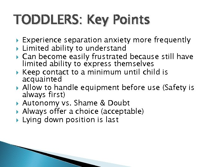 TODDLERS: Key Points Experience separation anxiety more frequently Limited ability to understand Can become