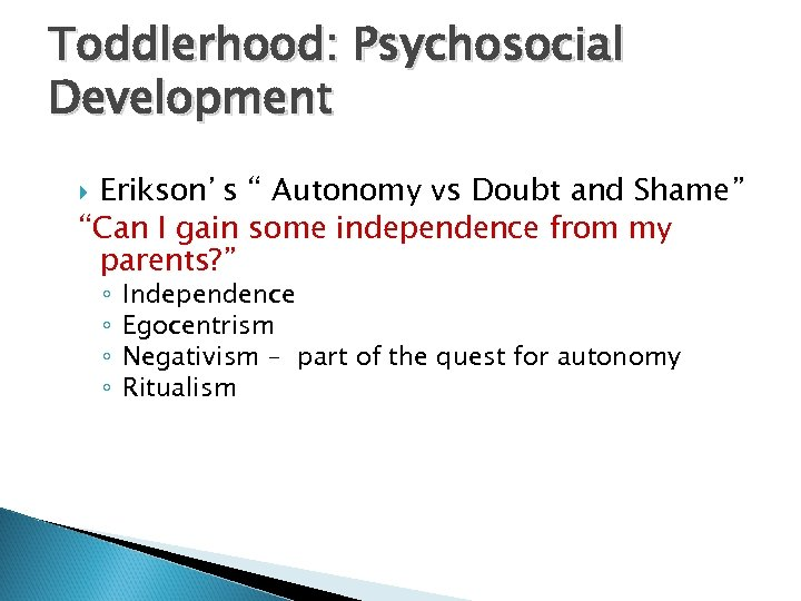 "Toddlerhood: Psychosocial Development Erikson's "" Autonomy vs Doubt and Shame"" ""Can I gain some"
