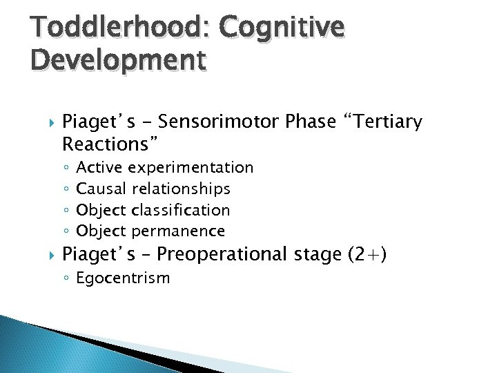 "Toddlerhood: Cognitive Development Piaget's - Sensorimotor Phase ""Tertiary Reactions"" ◦ ◦ Active experimentation Causal"