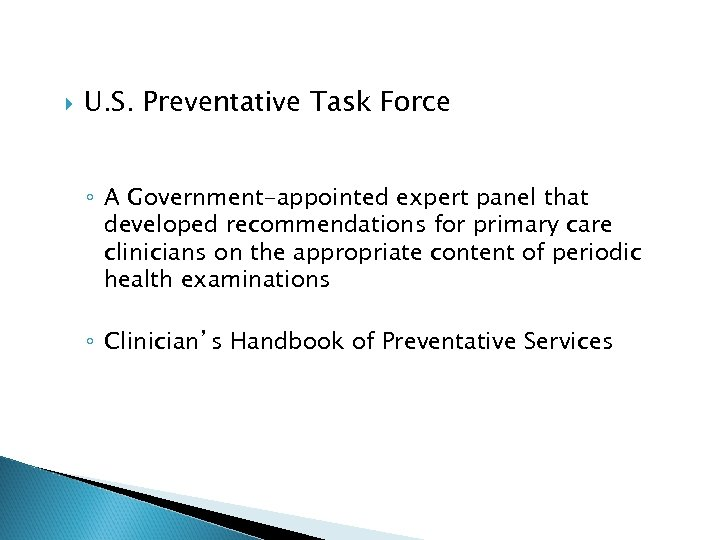 U. S. Preventative Task Force ◦ A Government-appointed expert panel that developed recommendations