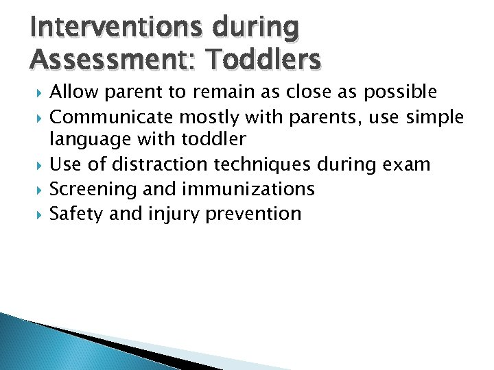 Interventions during Assessment: Toddlers Allow parent to remain as close as possible Communicate mostly