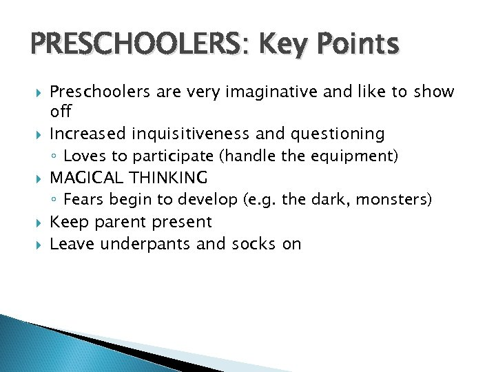 PRESCHOOLERS: Key Points Preschoolers are very imaginative and like to show off Increased inquisitiveness