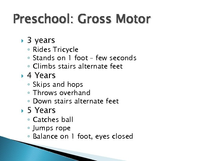 Preschool: Gross Motor 3 years ◦ Rides Tricycle ◦ Stands on 1 foot –