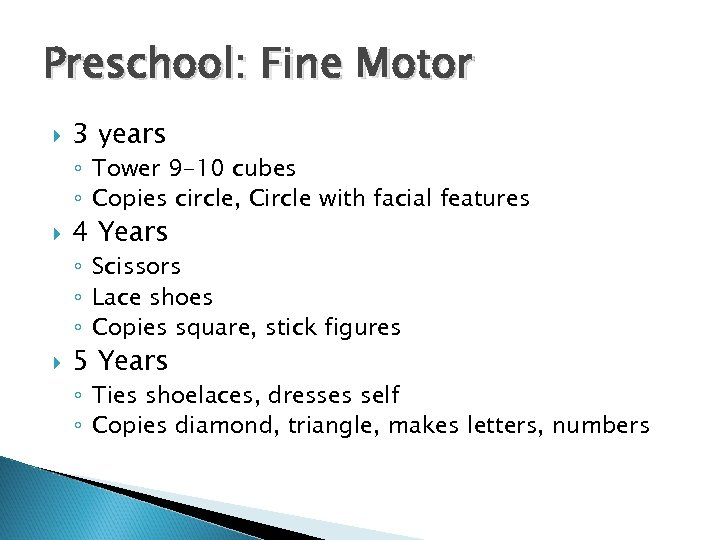 Preschool: Fine Motor 3 years ◦ Tower 9 -10 cubes ◦ Copies circle, Circle