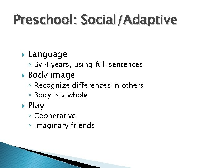 Preschool: Social/Adaptive Language ◦ By 4 years, using full sentences Body image ◦ Recognize
