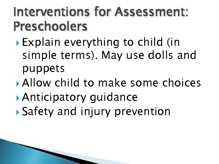 Interventions for Assessment: Preschoolers Explain everything to child (in simple terms). May use dolls