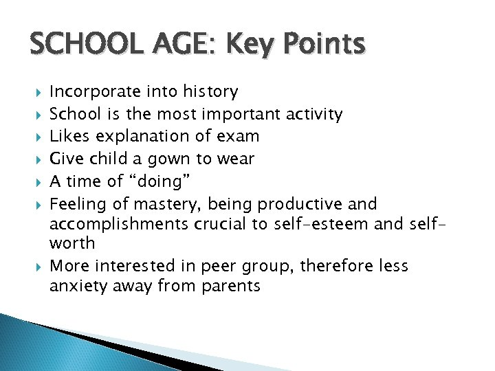 SCHOOL AGE: Key Points Incorporate into history School is the most important activity Likes