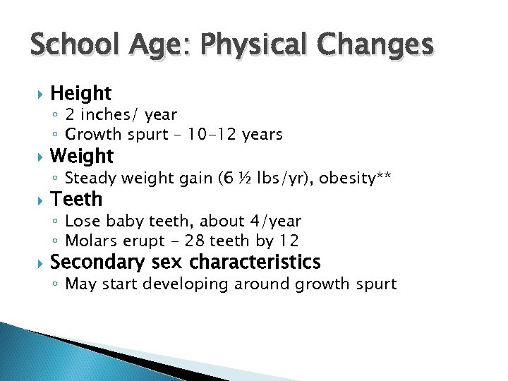 School Age: Physical Changes Height ◦ 2 inches/ year ◦ Growth spurt – 10