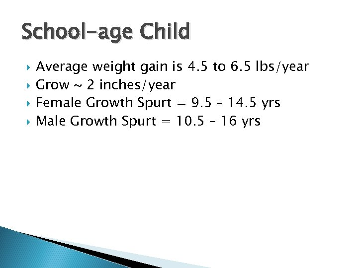 School-age Child Average weight gain is 4. 5 to 6. 5 lbs/year Grow ~