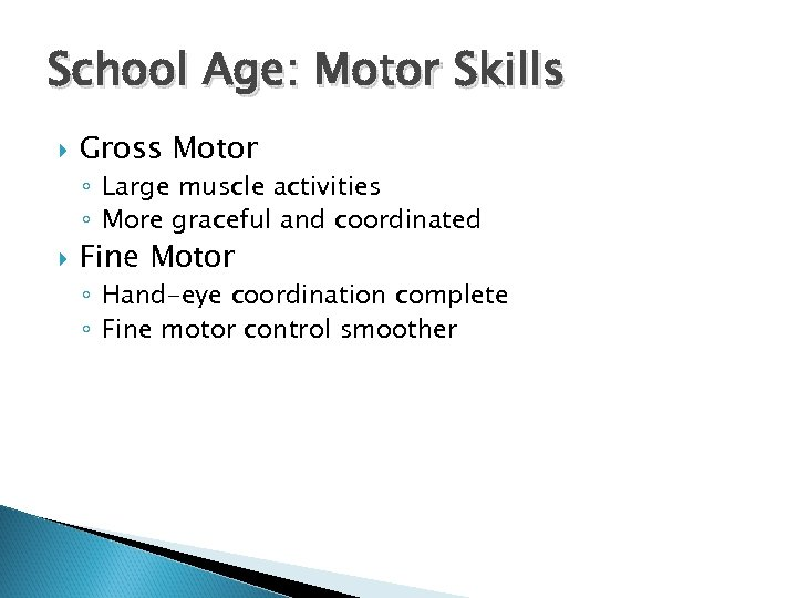 School Age: Motor Skills Gross Motor ◦ Large muscle activities ◦ More graceful and